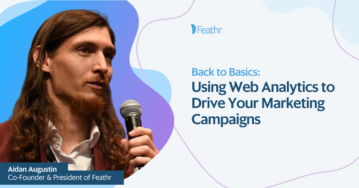 Back to Basics: Using Web Analytics to Drive Your Marketing Campaigns