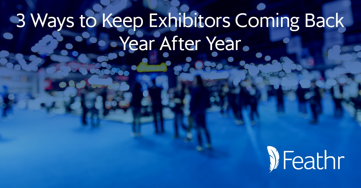 3 Ways to Keep Exhibitors Coming Back Year After Year